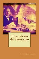Il Manifesto Del Futurismo by F. T. F. T. Marinetti (2015, Paperback)