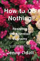 How to Do Nothing : Resisting the Attention Economy, Hardcover by Odell, Jenn...