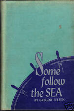 Some Follow the Sea, Gregor Felsen, 1944 HC 1st Edition