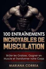 100 ENTRAINEMENTS INCROYABLES de MUSCULATION : Bruler les Graisses, Gagner en...