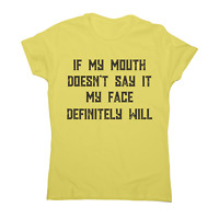 If my mouth doesn't say it my face definitely will rude t-shirt women's