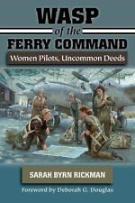 WASP of the Ferry Command: Women Pilots, Uncommon Deeds-ExLibrary