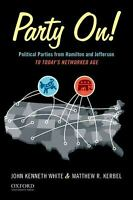 Party On! : Political Parties from Hamilton and Jefferson to Today's Networked A