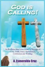 God Is Calling! My Revelation from Jesus Christ: A Message of Love, Truth,