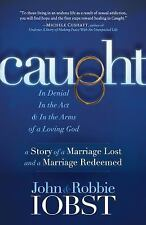 Caught : In Denial, in the ACT, and in the Arms of a Loving God: a Story of a...