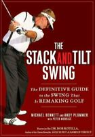 Stack and Tilt Swing : The Definitive Guide to the Swing That Is Remaking Gol...