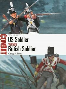 Us Soldier Vs British Soldier : War of 1812, Paperback by Adams, Gregg; Shuma...