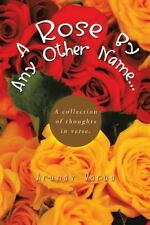 A Rose by Any Other Name... : A Collection of Thoughts in Verse by Arunav...