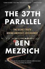 The 37th Parallel : The Secret Truth Behind America's UFO Highway by Ben...