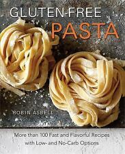 Gluten-Free Pasta: More than 100 Fast and Flavorful Recipes with Low- and No-Car