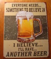 Everybody Needs Something To Believe In - I Believe I'Ll Have Another Beer Sign