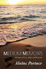 Medium Memoirs : Messages of Love, Hope, and Reunion by Alaine Portner (2013,...