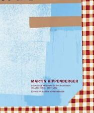Martin Kippenberger : Catalogue Raisonne of the Paintings, 1987-1992: By Capi...