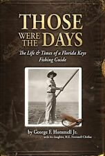 Those Were the Days : The Life and Times of a Florida Keys Fishing Guide by...
