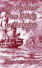 NEW Sea Fighters from Drake to Farragut by Jessie Peabody Frothingham