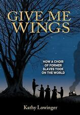 Give Me Wings: How a Choir of Slaves Took on the World