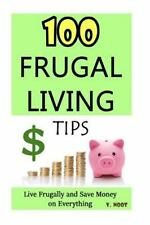 100 Frugal Living Tips : Live Frugally and Save Money on Everything (Spend...