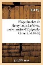 Eloge funebre de Henry-Louis Lefebvre, ancien maire d'essigny - le-Grand Por H...