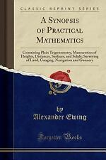 A Synopsis of Practical Mathematics: Containing Plain Trigonometry, Mensuration