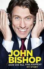 How Did All This Happen? by John Bishop  NEW !! (Hardback, 2013)