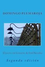 El Pacto con la Muerte de Emil Kosztka by Domingo Plumaroja (2014, Paperback)