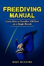 Freediving Manual : Learn How to Freedive 100 Feet on a Single Breath by Mike...