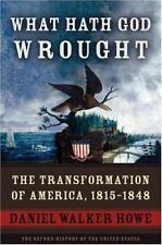 What Hath God Wrought: The Transformation of America, 1814-1848, Howe, Daniel Wa
