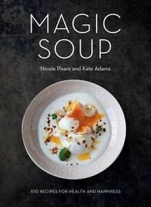Magic Soup: 100 Recipes for Health and Happiness..Pisani...HARDCOVER  VGC+  R19
