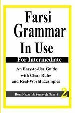 Farsi Grammar in Use: for Intermediate Students : An Easy-To-Use Guide with C...