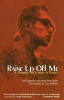 Raise Up Off Me: A Portrait of Hampton Hawes (Paperback or Softback)