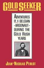 Gold Seeker: Adventures of a Belgian Argonaut during the Gold Rush Years: By .