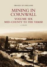 Mining in Cornwall: Mid-County to the Tamar: Volume 6 by L. J. Bullen...