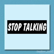 "Stop Talking - Vinyl Decal Sticker - c223 - 8.75"" x 3"""