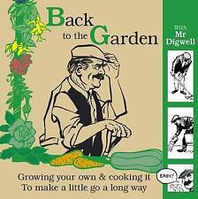 Back to the Garden with Mr Digwell Growing Your Own and Cooking it to Make a Lit