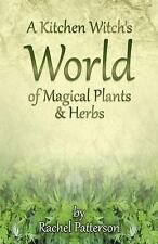 A KITCHEN WITCH'S WORLD OF MAGICAL PLANTS & HERBS - PATTERSON, RACHEL - NEW PAPE
