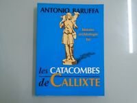 ANTONIO BARUFFA- HISTOIRE ARCHEOLOGIE FOI- LES CATACOMBES DE CALLIXTE-1992