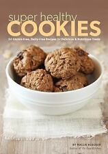 Super Healthy Cookies: 50 Gluten-Free, Dairy-Free Recipes for Delicious & Nutrit