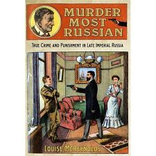 Murder Most Russian : True Crime and Punishment in Late Imperial Russia by...