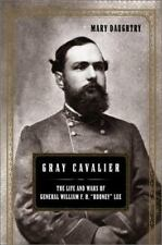 """Gray Cavalier: The Life and Wars of General William H. F. """"Rooney"""" Lee"""