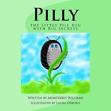 Pilly : The Little Pill Bug with Big Secrets by Monterrey Williams (2015,...