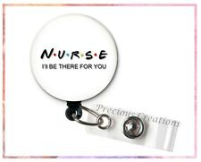 Nurse I'll Be There For You Friends ID Badge Reel Holder Clip Retractable Nurse
