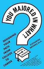 You Majored in What?: Mapping Your Path from Chaos to Career: By Brooks, Ed.D...
