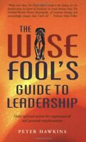 The Wise Fool's Guide to Leadership: Short Spirit... by Hawkins, Peter Paperback