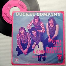 BUCKET COMPANY dutch soft rock ps 45 PEOPLE TALK WITHOUT A CONVERSATION  e8452
