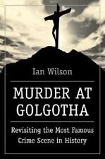 Murder at Golgotha: Revisiting the Most Famous Crime Scene in History-ExLibrary