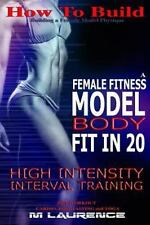 How to Build the Female Fitness Model Body : Fit in 20, 20 Minute High Intens...