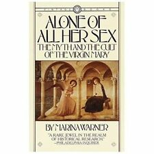 Alone of All Her Sex: The Myth and the Cult of the Virgin Mary by Warner, Marin