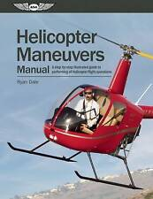 Helicopter Maneuvers Manual: A Step-By-Step Illustrated Guide to Performing All Helicopter Flight Operations by Ryan Dale (Spiral bound, 2011)