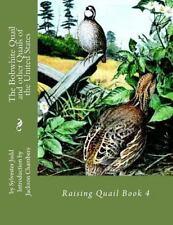 Raising Quail: The Bobwhite Quail and Other Quails of the United States :...