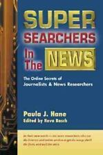 Super Searchers in the News : The Online Secrets of Journalists and Ne-ExLibrary